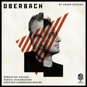 Überbach – Arash Safaian, Sebastian Knauer, Pascal Schumacher, Zürcher Kammerorchester