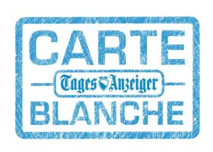 Carte Blanche «Tages-Anzeiger»